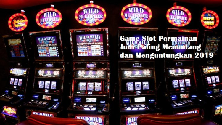 Game Slot Permainan Judi Paling Menantang dan Menguntungkan 2019