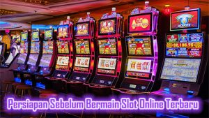 Persiapan Sebelum Bermain Slot Online Terbaru