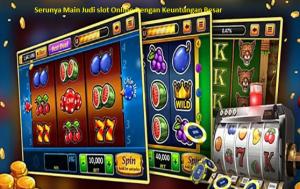 Serunya Main Judi slot Online Dengan Keuntungan Besar