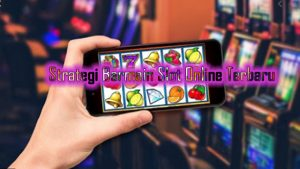 Strategi Bermain Slot Online Terbaru